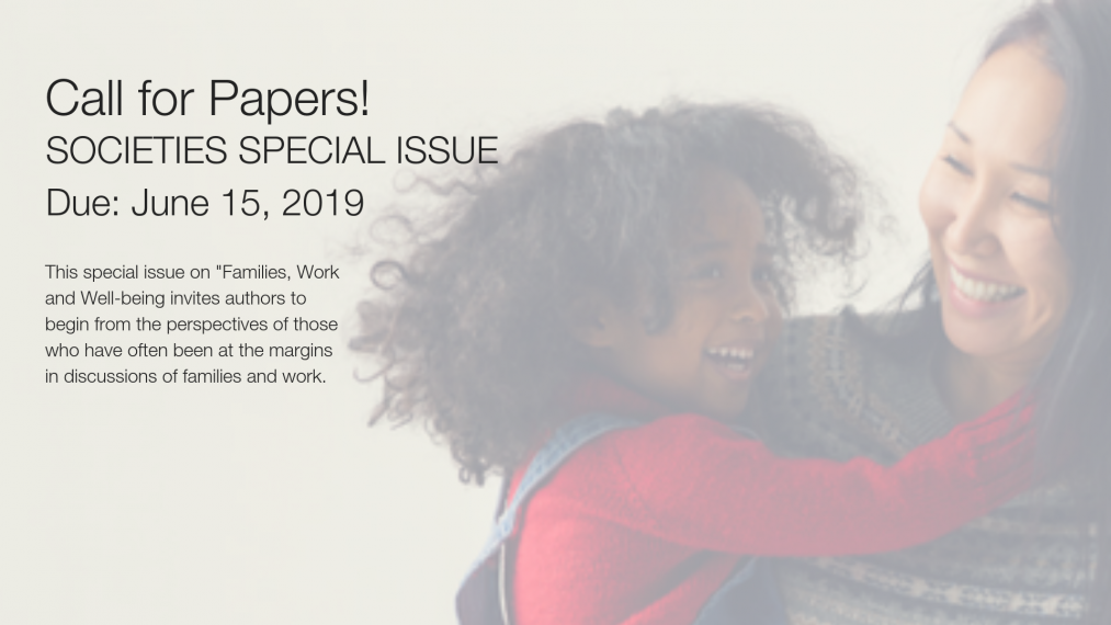Call for papers: Societies Journal is publishing a special issue on Families, Work and Well-being. Papers are due June 15, 2019