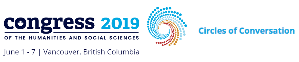 2019 Congress of the Humanities and Social Sciences, Circles of Conversation, June 1-7, Vancouver, British Columbia