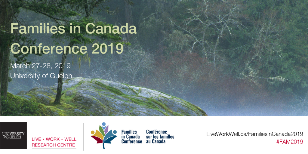 Families in Canada Conference, 2019. A satellite location in Guelph, Ontario is being co-hosted by the Live Work Well Research Centre at the University of Guelph
