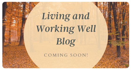 Living and Working Well Blog. Coming soon.